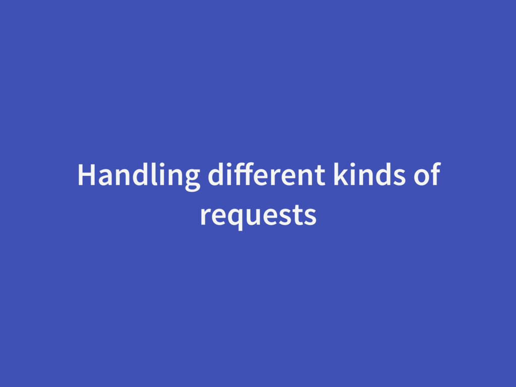 Handling different kinds of requests