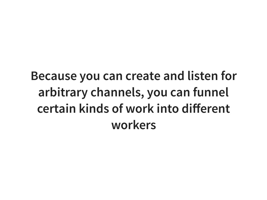Because you can create and listen for arbitrary...