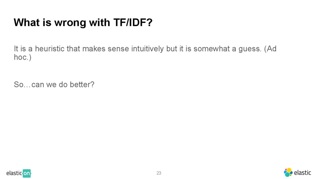 23 What is wrong with TF/IDF? It is a heuristic...