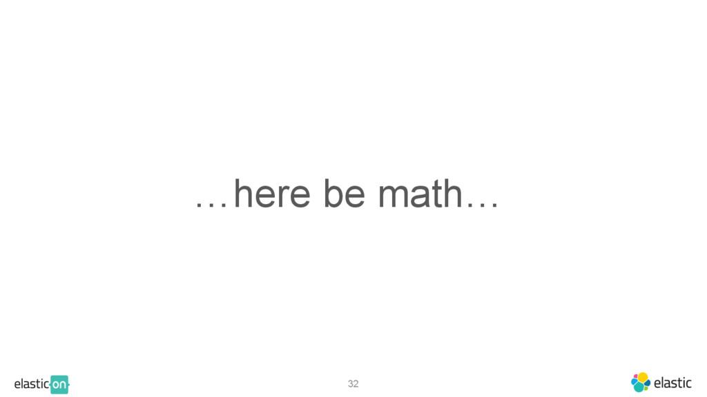 …here be math… 32