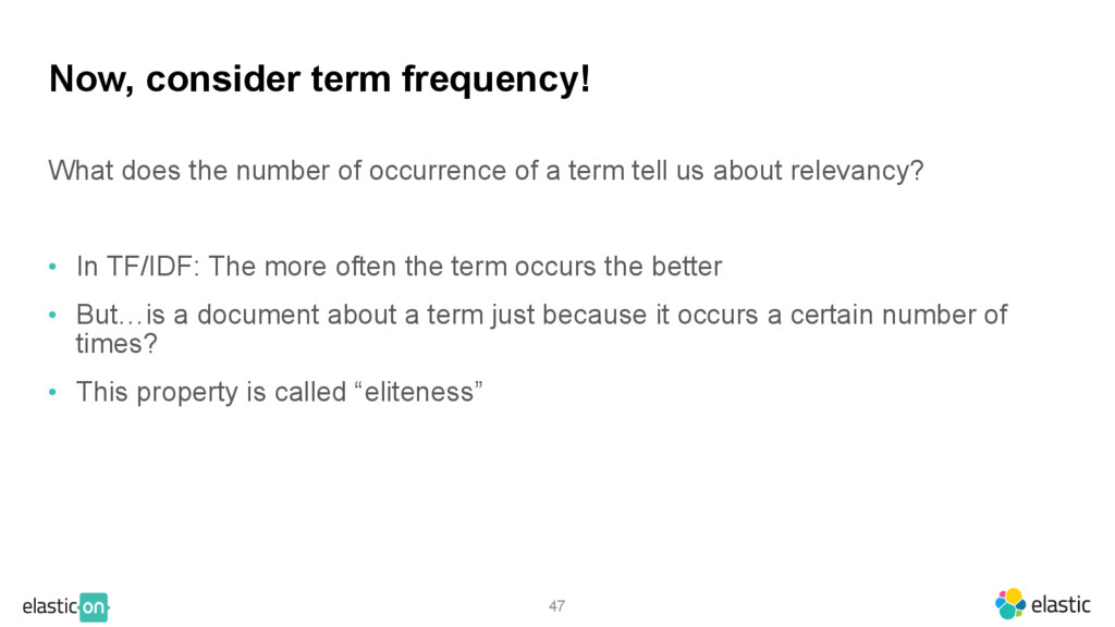 47 Now, consider term frequency! What does the ...