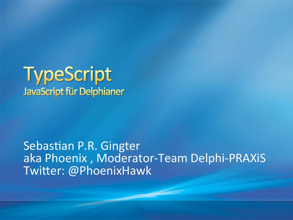 Sebas&an P.R. Gingter  aka Phoenix...