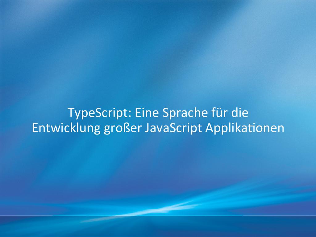 TypeScript: Eine Sprache...