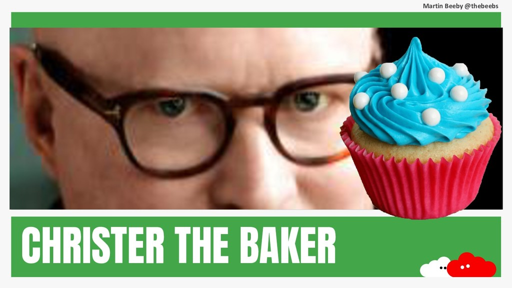 Martin Beeby @thebeebs CHRISTER THE BAKER