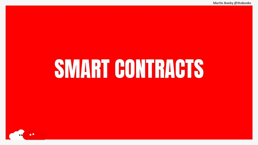 Martin Beeby @thebeebs SMART CONTRACTS