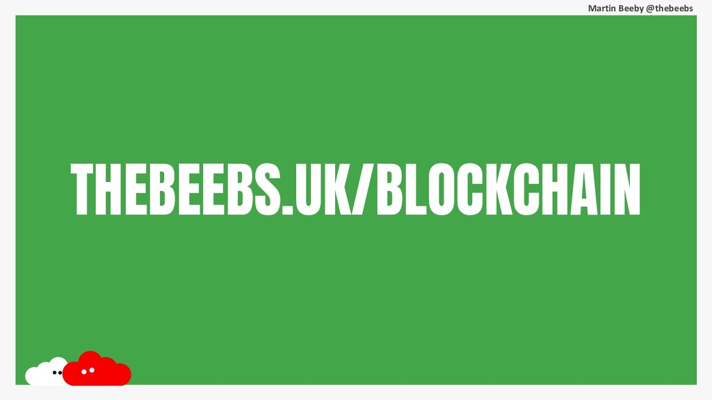 Martin Beeby @thebeebs THEBEEBS.UK/BLOCKCHAIN