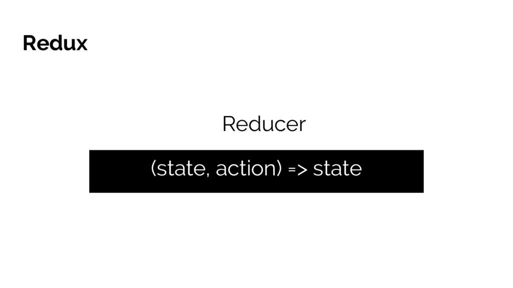 Redux Reducer (state, action) => state