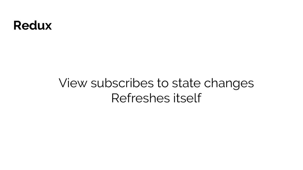 Redux View subscribes to state changes Refreshe...