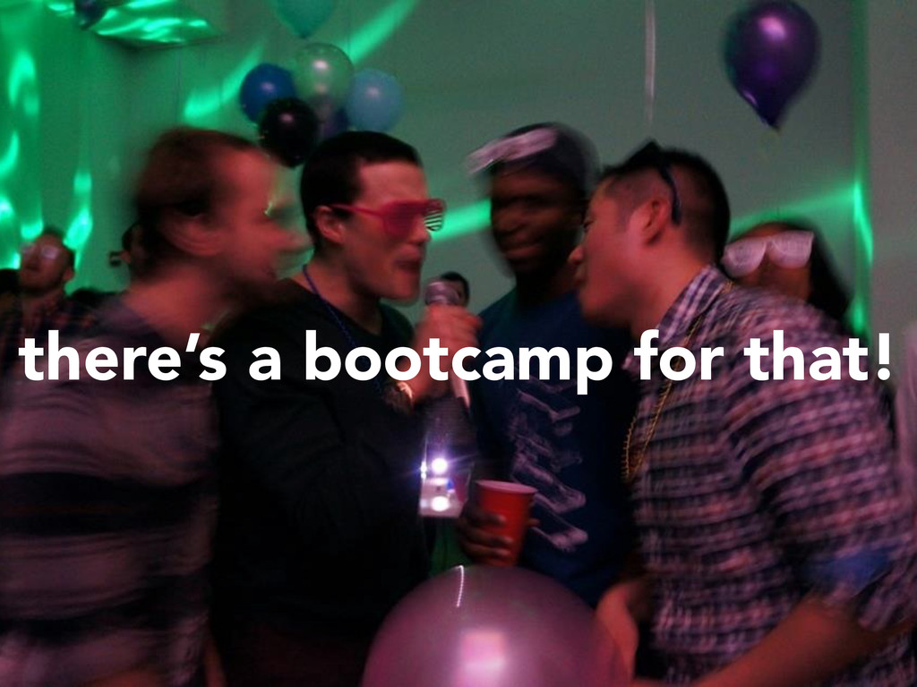 there's a bootcamp for that!