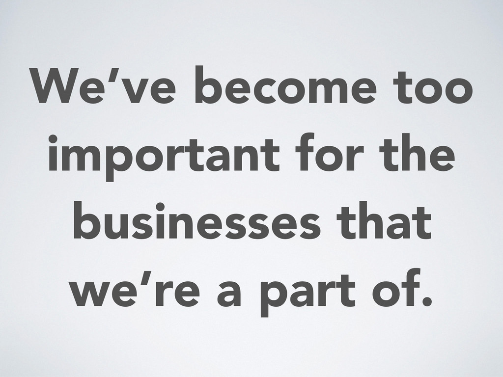 We've become too important for the businesses t...