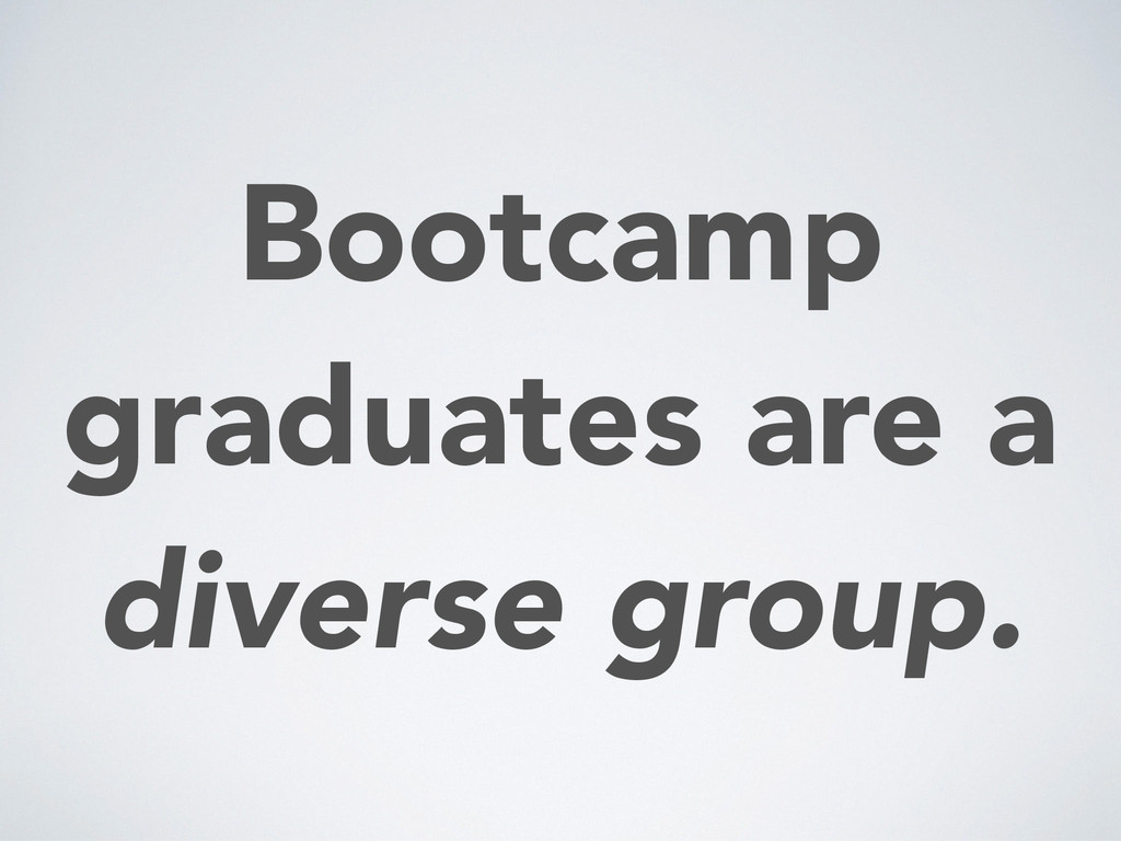 Bootcamp graduates are a diverse group.
