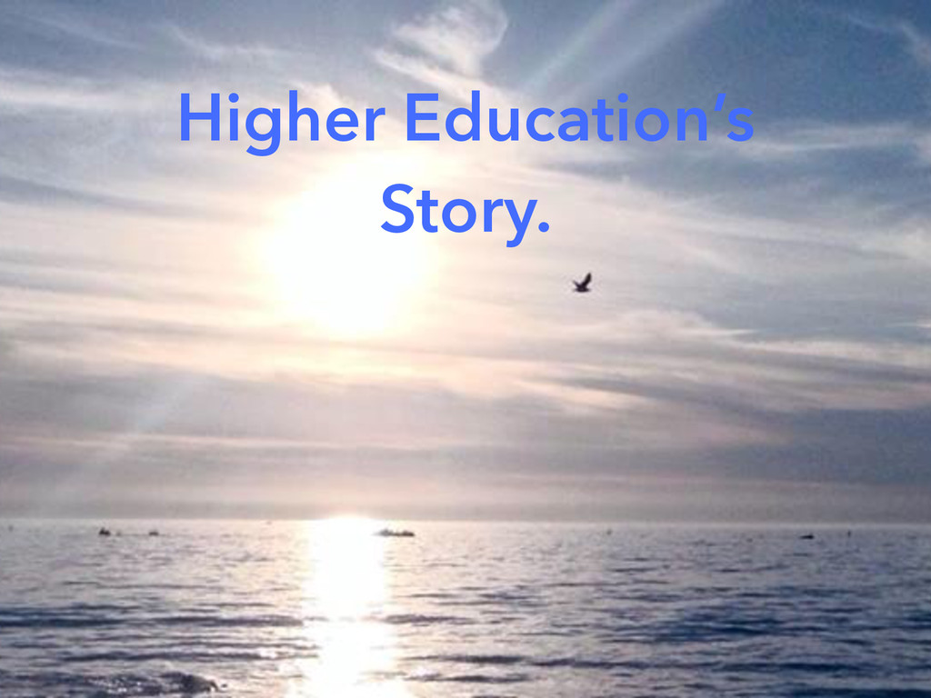 Higher Education's Story.