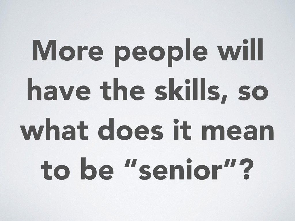 More people will have the skills, so what does ...