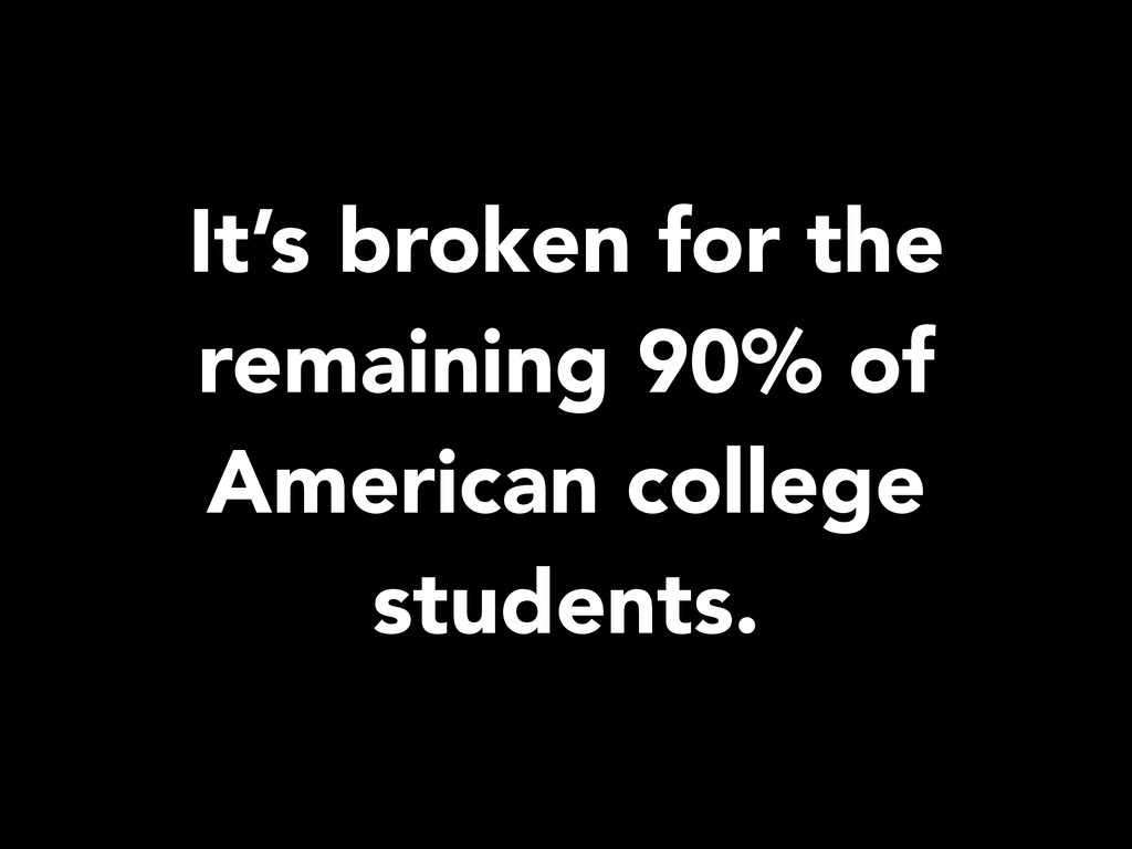 It's broken for the remaining 90% of American c...