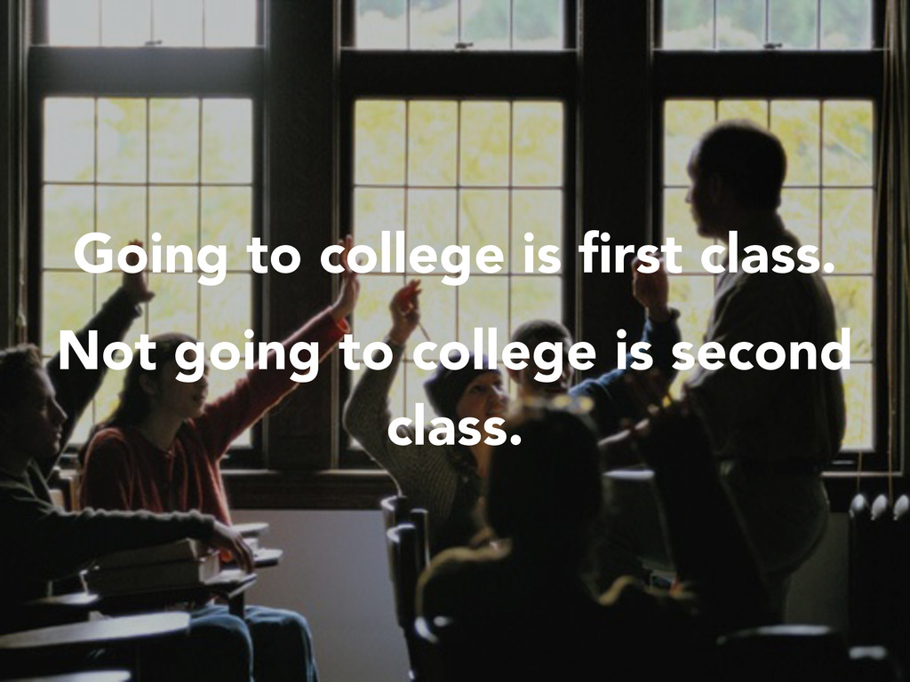 Going to college is first class. Not going to co...
