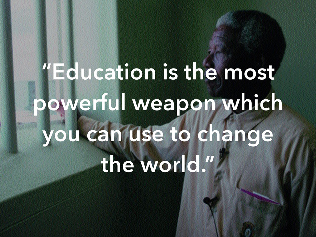"""""""Education is the most powerful weapon which yo..."""
