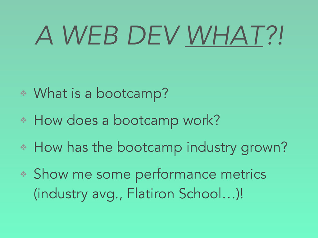 A WEB DEV WHAT?! ❖ What is a bootcamp? ❖ How do...