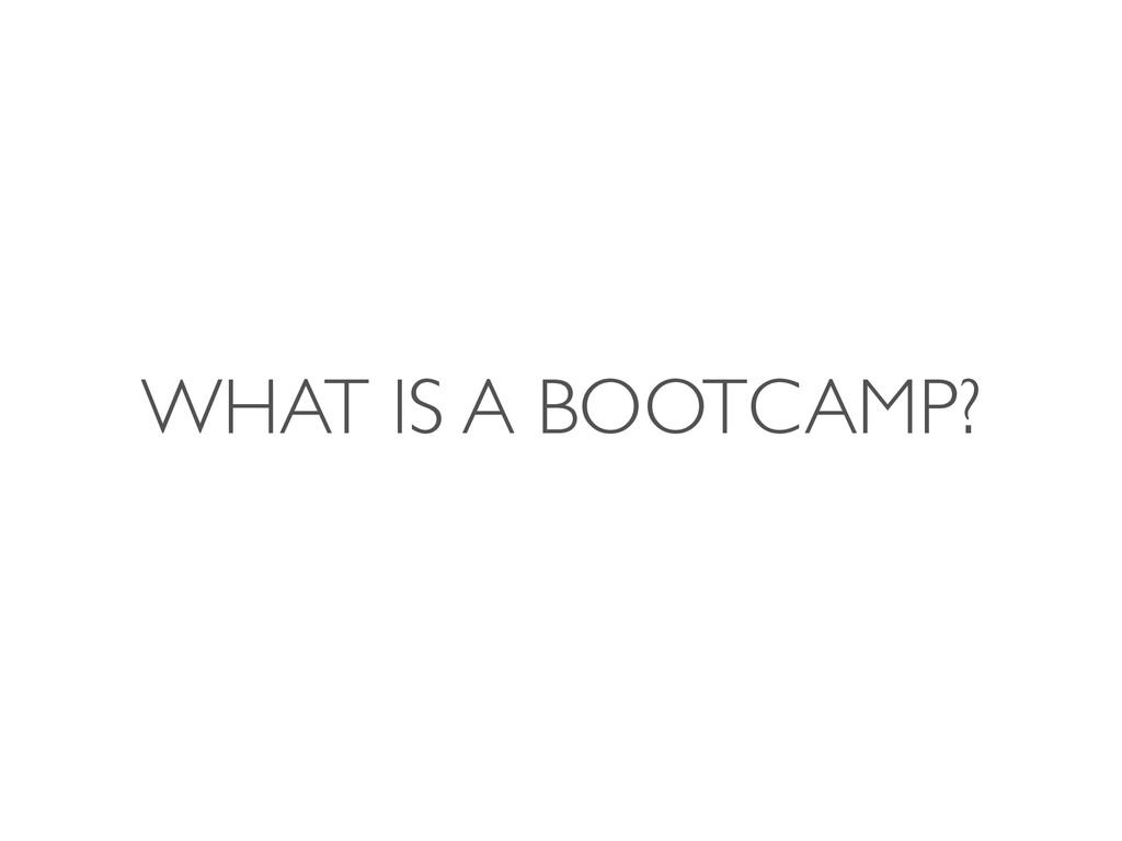 WHAT IS A BOOTCAMP?