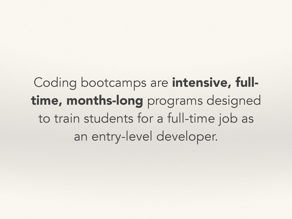 Coding bootcamps are intensive, full- time, mon...