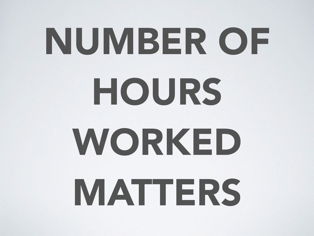 NUMBER OF HOURS WORKED MATTERS