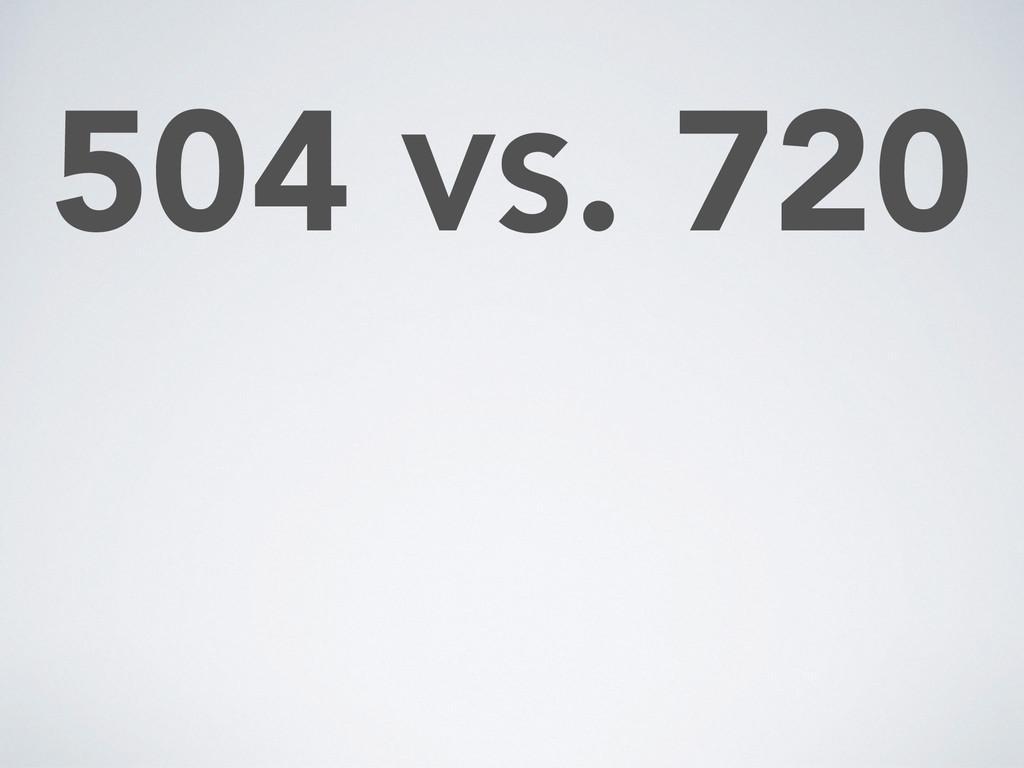 504 VS. 720