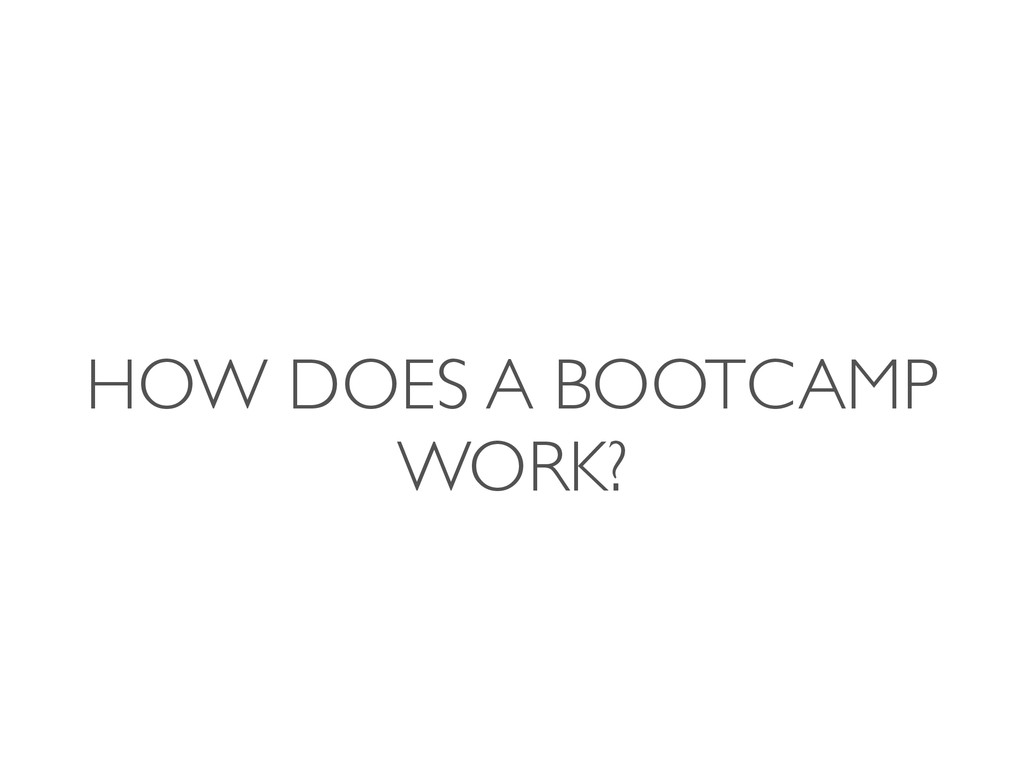 HOW DOES A BOOTCAMP WORK?