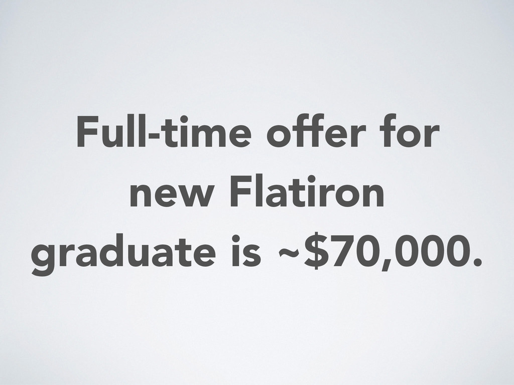 Full-time offer for new Flatiron graduate is ~$...