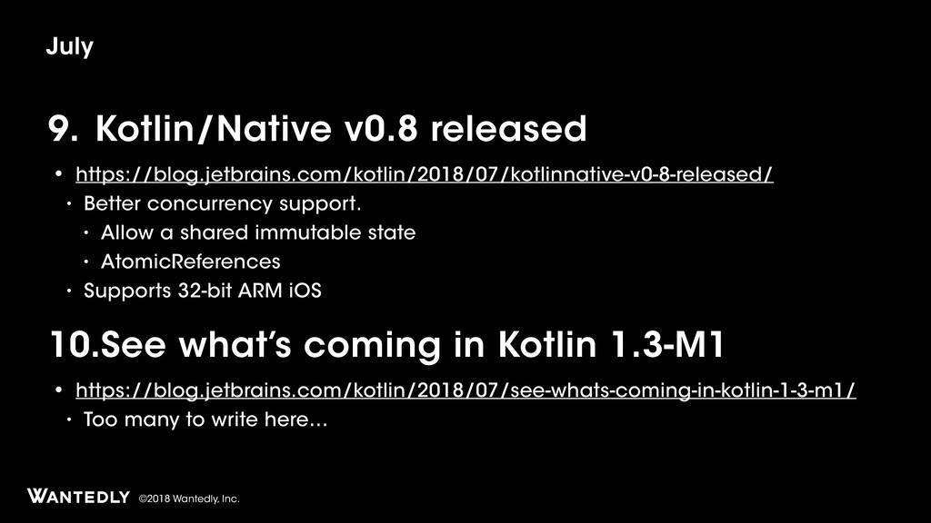 ©2018 Wantedly, Inc. 9. Kotlin/Native v0.8 rele...