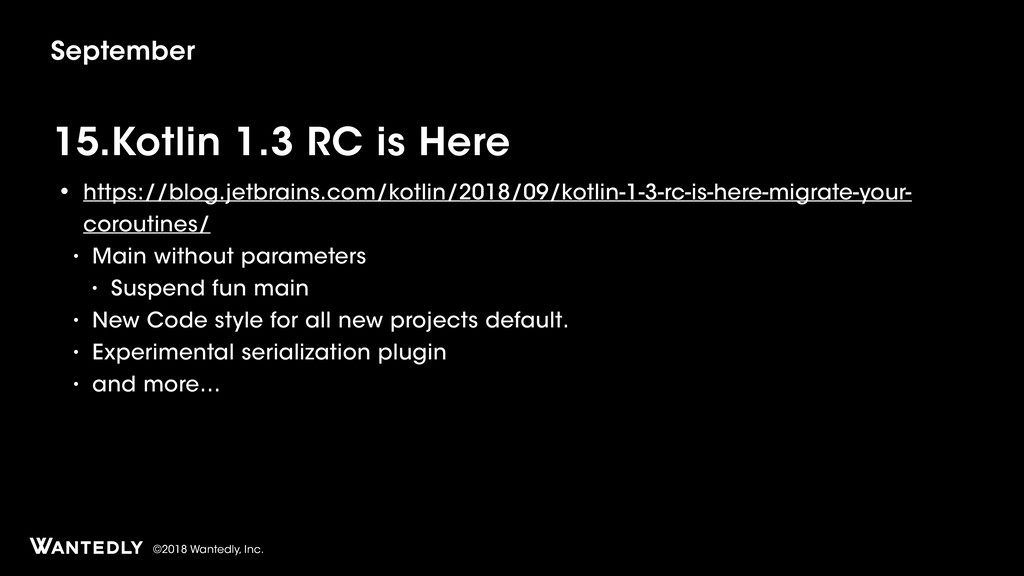 ©2018 Wantedly, Inc. 15.Kotlin 1.3 RC is Here •...