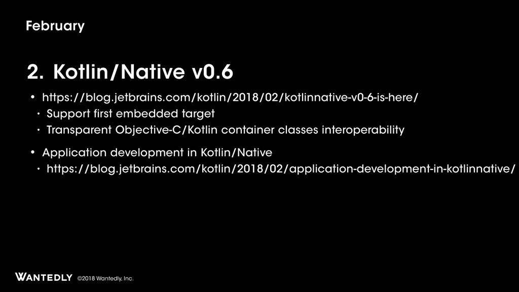 ©2018 Wantedly, Inc. 2. Kotlin/Native v0.6 • ht...
