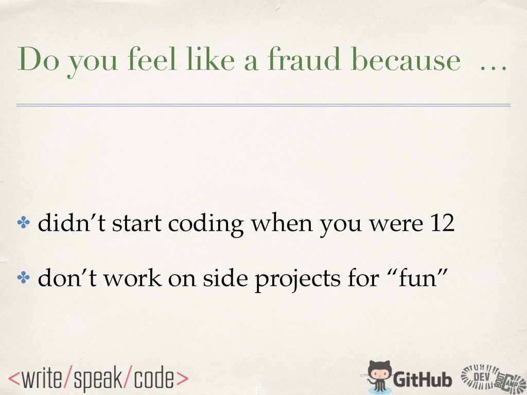 Do you feel like a fraud because … ✤ didn't sta...