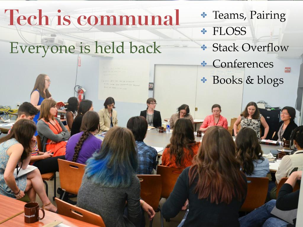 01 Tech is communal ✤ Teams, Pairing! ✤ FLOSS! ...