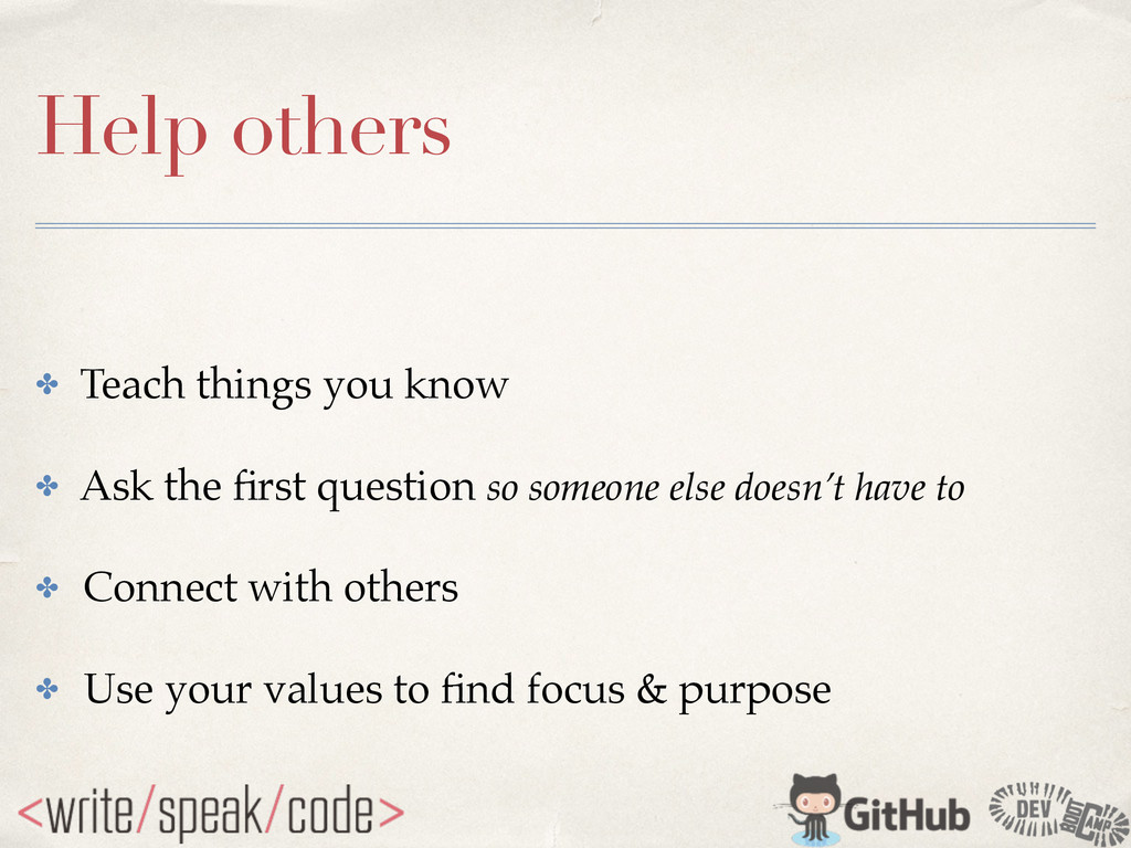 Help others ✤ Teach things you know! ✤ Ask the ...