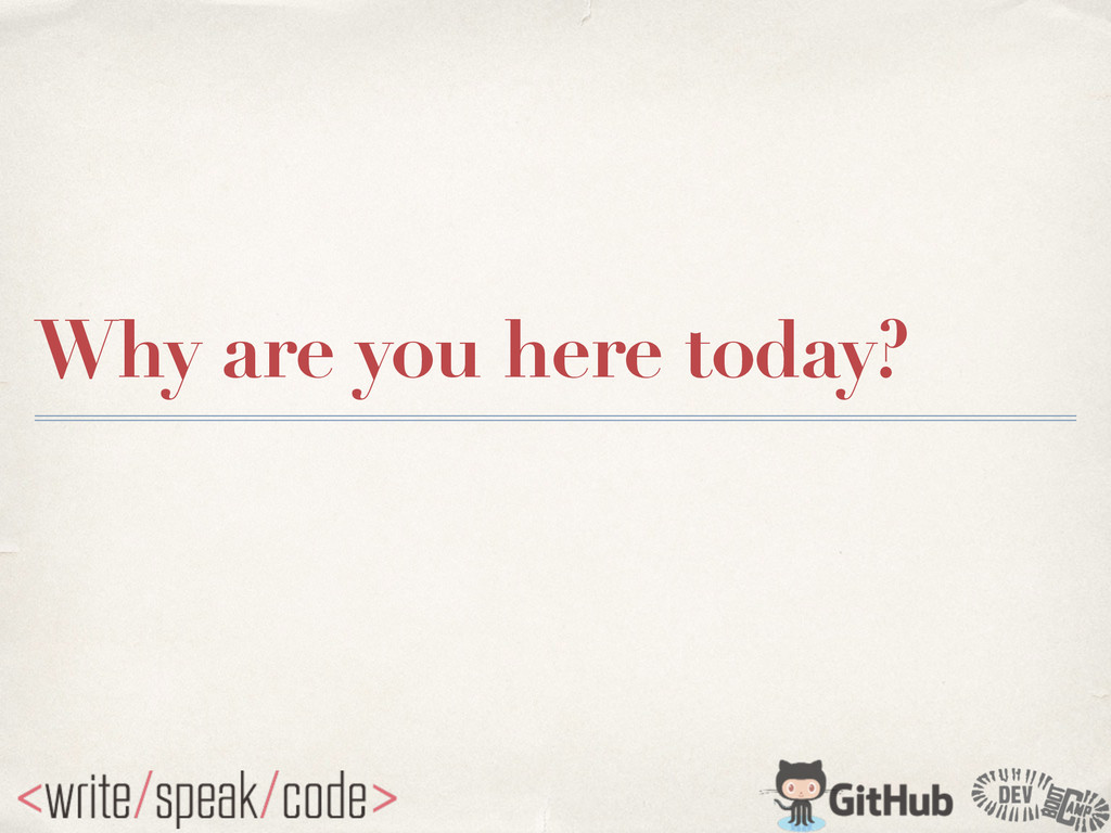 Why are you here today?