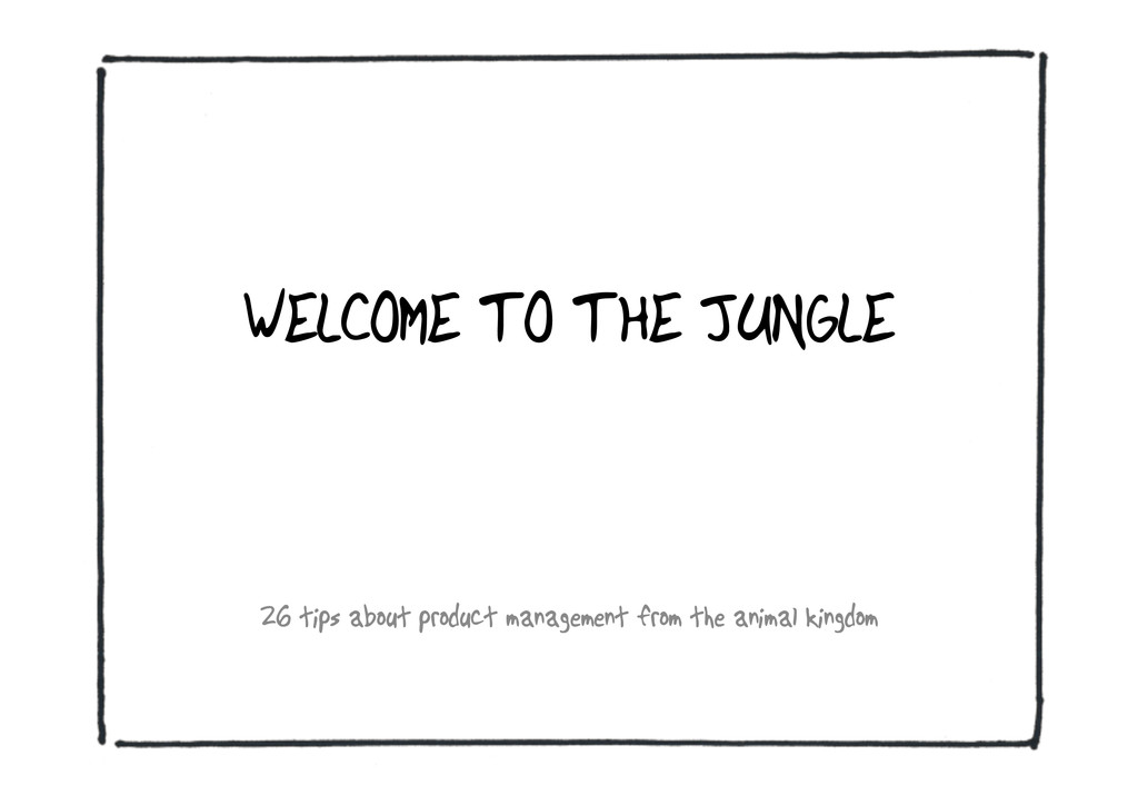 WELCOME TO THE JUNGLE 26 tips about product man...