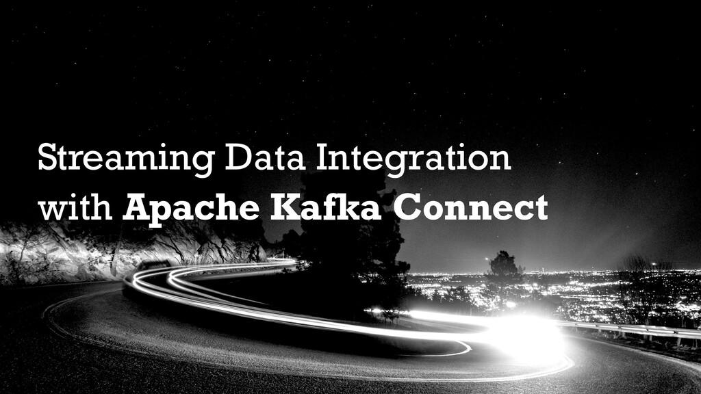 Streaming Data Integration with Apache Kafka Co...