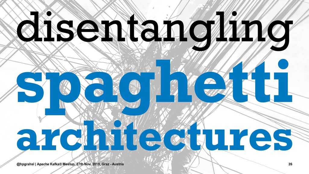 disentangling spaghetti architectures @hpgrahsl...
