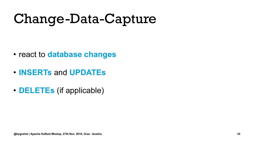 Change-Data-Capture • react to database changes...