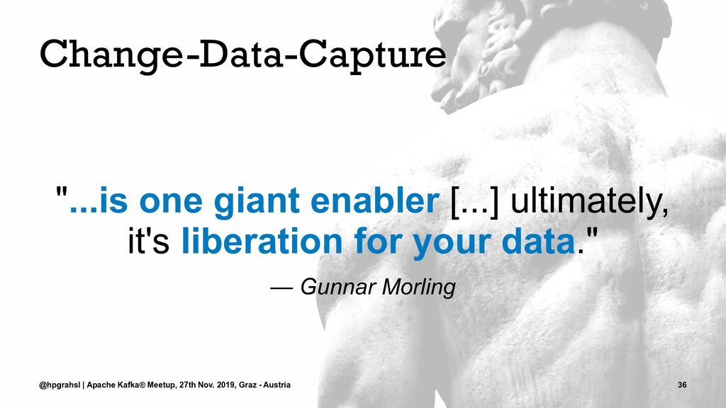 """Change-Data-Capture """"...is one giant enabler [...."""