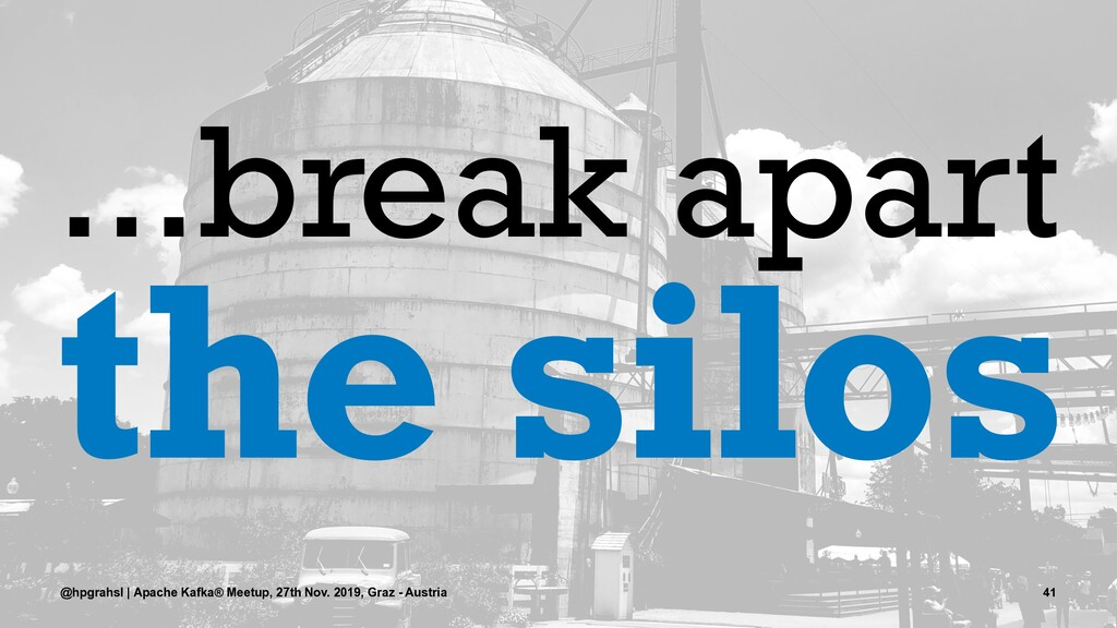 ...break apart the silos @hpgrahsl | Apache Kaf...