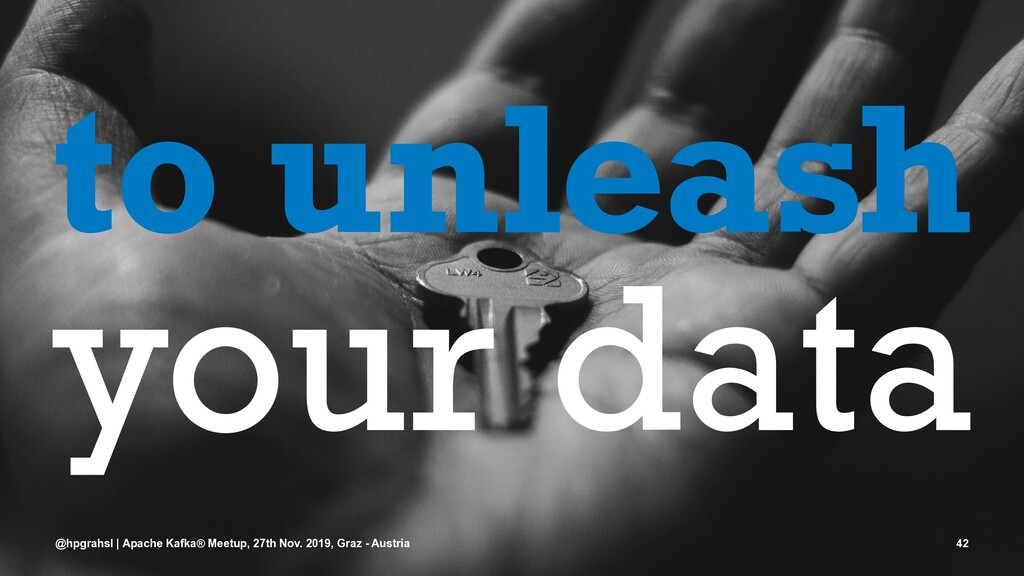 to unleash your data @hpgrahsl | Apache Kafka® ...