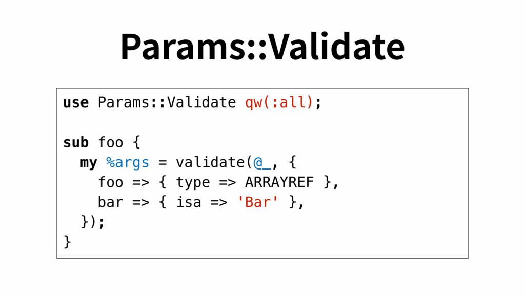use Params::Validate qw(:all); sub foo { my %ar...