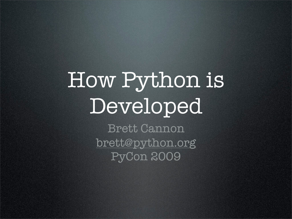 How Python is Developed Brett Cannon brett@pyth...