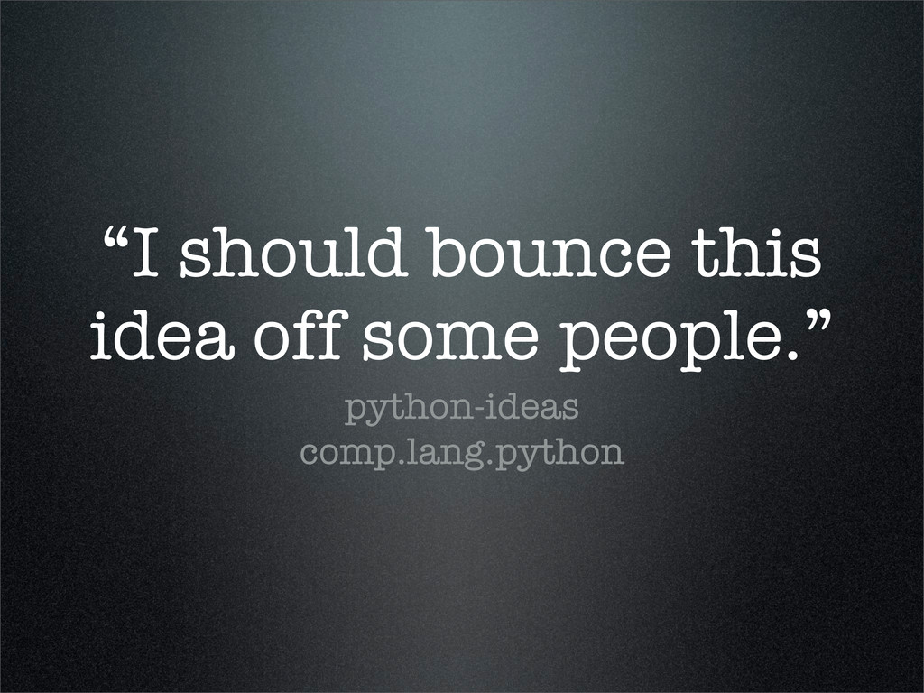 """I should bounce this idea off some people."" py..."