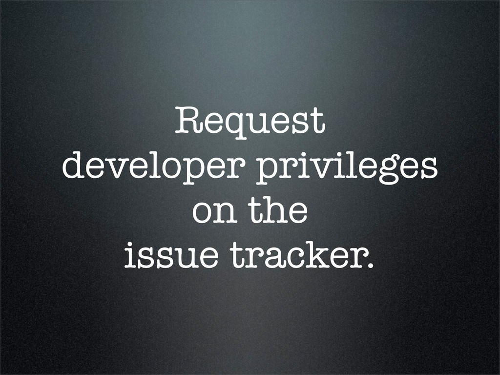 Request developer privileges on the issue track...