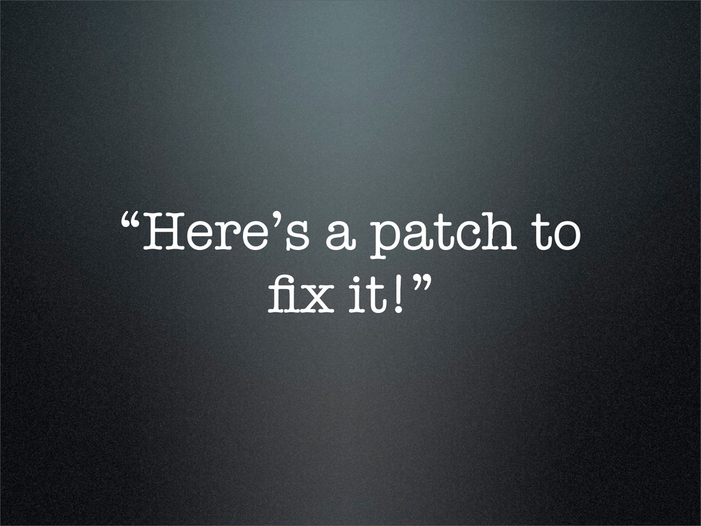 """Here's a patch to fix it!"""