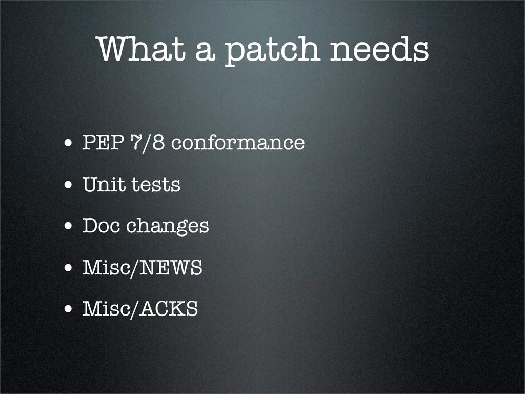 What a patch needs • PEP 7/8 conformance • Unit...