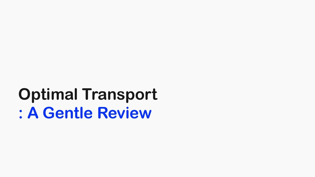 Optimal Transport : A Gentle Review