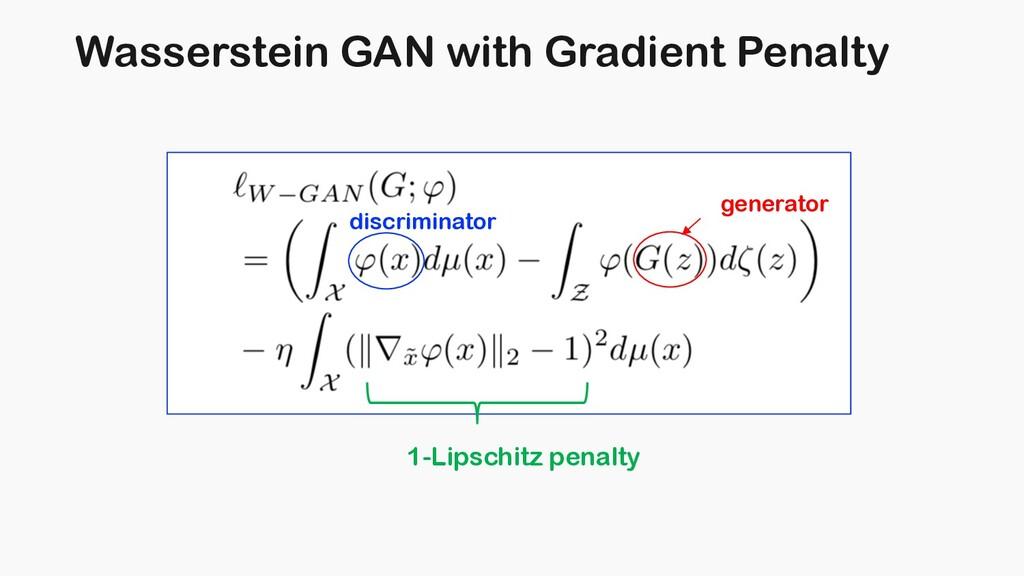 Wasserstein GAN with Gradient Penalty 1-Lipschi...