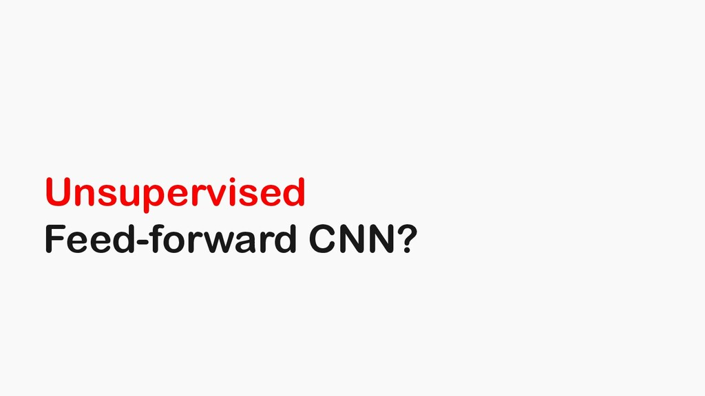 Unsupervised Feed-forward CNN?